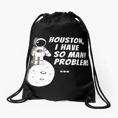 'Houston, I Have So Many Problems' Drawstring Bag by Sizzlinks Space Puns, Backpack Bags, Drawstring Backpack, Space Quotes, Space And Astronomy, Amazing Spaces, Woven Fabric, Invites