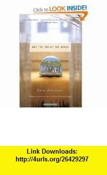 Not the End of the World (9780316159371) Kate Atkinson , ISBN-10: 0316159379  , ISBN-13: 978-0316159371 ,  , tutorials , pdf , ebook , torrent , downloads , rapidshare , filesonic , hotfile , megaupload , fileserve
