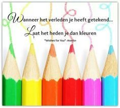 Colour your life Happy Quotes, Positive Quotes, Me Quotes, Qoutes, Funny Quotes, Dutch Quotes, Color Quotes, Creativity Quotes, Special Words
