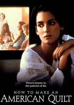 How to Make an American Quilt (1995) Based on a novel by Whitney Otto, Jocelyn Moorhouse's directorial debut looks at relationships of all kinds -- romantic, platonic and familial. Finn Dodd (Winona Ryder), a graduate student having second thoughts about her fiancé (Dermot Mulroney) and marriage, spends the summer with her grandmother (Ellen Burstyn), her great-aunt (Anne Bancroft) and their quilting circle, whose life stories captivate the conflicted young woman.