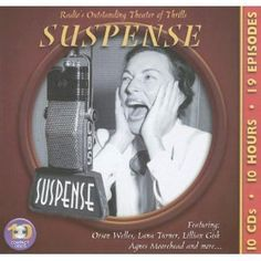 """Suspense is a radio drama series broadcast on CBS Radio from 1942 through 1962.  One of the premier drama programs of the Golden Age of Radio, was subtitled """"radio's outstanding theater of thrills"""" and focused on suspense thriller-type scripts, usually featuring leading Hollywood actors of the era. Approximately 945 episodes were broadcast during its long run."""