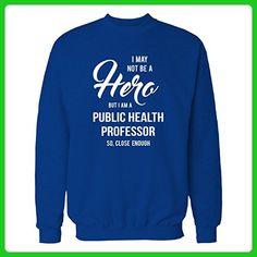 I May Not Be A Hero But I'm A Public Health Professor - Sweatshirt Royal L - Careers professions shirts (*Amazon Partner-Link)