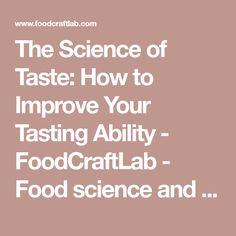 The Science of Taste: How to Improve Your Tasting Ability - FoodCraftLab - Food science and the quest for flavor
