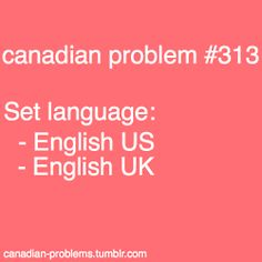 Yeah canadian english I think is kinda a mixture of the two along with some french ---yup, frustrating. we DO exist, fellas, we're a humongous country! Canadian English, I Am Canadian, Canadian Girls, English Uk, American English, Canadian Memes, Canadian Things, Canadian Humour, Canada Funny