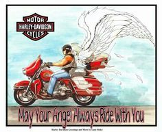 May your Angel always ride with you and watch over above.  I guess since I just bought my first Harley, a 2004 Sportster Custom 883, I AM a Harley Girl!   Repinned by An Angel's Touch, LLC, d/b/a WCF Commercial Green Cleaning Co., Denver's Property Cleaning Specialists. http://angelsgreencleaning.net