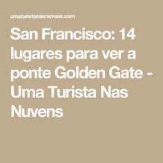 San Francisco: 14 lugares para ver a ponte Golden Gate - Uma Turista Nas Nuvens