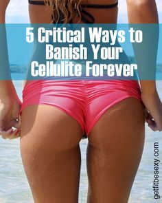 5 Critical Ways to Banish Your Cellulite Forever |   Fitness, Workouts, Healthy Recipes with Samantha Kozuch