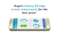 Expert Galaxy S6 Edge Screen Replacement for the Best Price