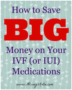 Always, Katie: BarBABYdos: How to Save BIG Money on Your IVF Drugs (Click through for 6 helpful tips!)
