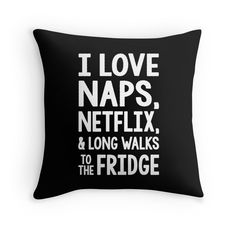 Grandma Quotes Discover I Love Naps Netflix and Long Walks to the Fridge Throw Pillow by Jandsgraphics Cute Bedroom Decor, Cute Bedroom Ideas, Teen Room Decor, Room Ideas Bedroom, Room Decor For Guys, Really Funny Memes, Funny Relatable Memes, Funny Quotes, Funny Throw Pillows