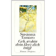 Geh, wohin dein Herz dich trägt: Susanna Tamaro