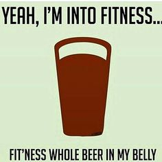 """39 Best Beer Puns And Beer Memes For National Beer Day (And, Well, Every Day) - """"Yeah, I'm into fitness … fit'ness whole beer in my belly."""