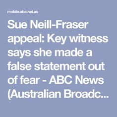 Sue Neill-Fraser appeal: Key witness says she made a false statement out of fear - ABC News (Australian Broadcasting Corporation)