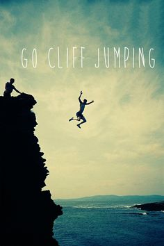 Go cliff jumping I've done it, just not off a cliff quite this high. It was so awesome!!!!!
