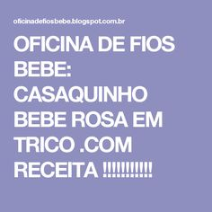 OFICINA DE FIOS BEBE: CASAQUINHO BEBE ROSA EM TRICO .COM RECEITA !!!!!!!!!!!