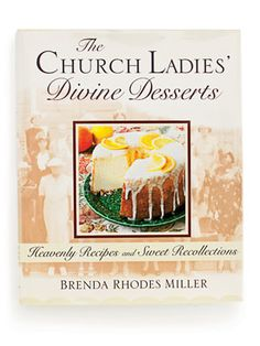 Today's Community Cookbook: The Church Ladies' Divine Desserts, Heavenly Recipes and Sweet Recollections (Copyright 2001 by Ellen Rolfes Books, Inc., and Brenda Rhodes Miller; Printed by G. P. Putn...