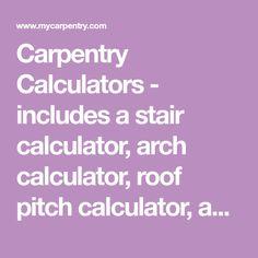 Carpentry Calculators - includes a stair calculator, arch calculator, roof pitch calculator, and math calculators