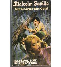 Malcolm Saville's Lone Pine Adventures, Not scarlet but gold