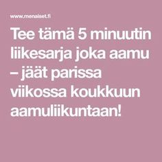 Tee tämä 5 minuutin liikesarja joka aamu – jäät parissa viikossa koukkuun aamuliikuntaan! Natural Cold Remedies, Health Matters, Healthy Habits, Stay Fit, Wake Up, Health And Beauty, Fitspo, Feel Good, Health Fitness