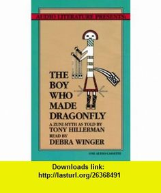 The Boy Who Made Dragonfly A Zuni Myth (9780944993446) Tony Hillerman, Debra Winger , ISBN-10: 0944993443  , ISBN-13: 978-0944993446 ,  , tutorials , pdf , ebook , torrent , downloads , rapidshare , filesonic , hotfile , megaupload , fileserve