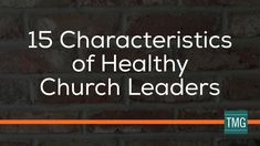 Read the entire post here: http://www.malphursgroup.com/15-characteristics-of-healthy-church-leaders/