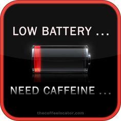 Low battery... need caffeine ...