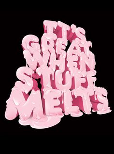 Melt Type    Poster    'A little bit of fun in 3d and illustrator than we made just for the sheer hell of it'
