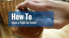 How To Open a Tight Jar Easily