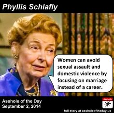 Phyllis Schlafly-Idiot of the day. Just because you want or need to work means you should not be surprised at sexual assault? I think more women should learn self defense. Phyllis Schlafly, Out Of Touch, Equal Rights, Women's Rights, Pro Choice, Six Feet Under, Stupid People, Atheism, Fight Club