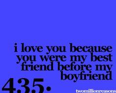 """I love you because you were my best friend before my boyfriend"" #435  twomillionreasons.tumblr"