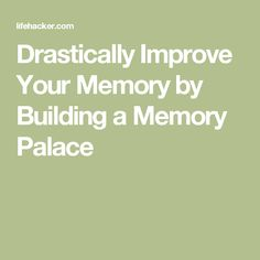 Drastically Improve Your Memory by Building a Memory Palace