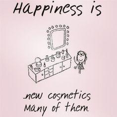 Beauty Quote: Happiness is new cosmetics many of them. Yep! Yep! Makeup makes me happy, happy.