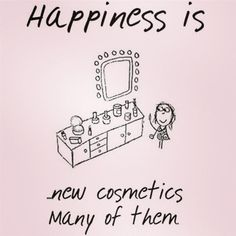 Beauty Quote: Happiness is new cosmetics many of them. Yep! Yep! Makeup makes me happy, happy.