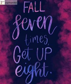 Fall seven times, get up eight.