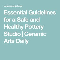 Essential Guidelines for a Safe and Healthy Pottery Studio | Ceramic Arts Daily