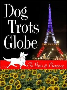 Dog Trots Globe--To Paris and Provence (A Sheltie Goes to France)