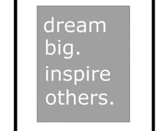 Dream Big.  Inspire Others  - 8x10 Inspirational Typography Quote Print - CHOOSE YOUR COLORS - Shown in Gray and White