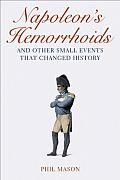 napoleons hemorrhoids book :  An astonishing book that reveals how our most famous incidents, best loved works of art, and most accepted historical outcomes are simply a twist of fate. What were Albert Einstein's last words? What was Hitler's real name? What famous artist was mistakenly thought to be stillborn? What sport did Fidel Castro almost play professionally in America? These questions and more are answered in Napoleon's Hemorrhoids, a roller coaster of historical information.