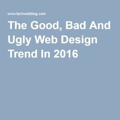 The Good, Bad And Ugly Web Design Trend In 2016 |