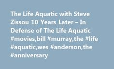 The Life Aquatic with Steve Zissou 10 Years Later – In Defense of The Life Aquatic #movies,bill #murray,the #life #aquatic,wes #anderson,the #anniversary http://cameroon.remmont.com/the-life-aquatic-with-steve-zissou-10-years-later-in-defense-of-the-life-aquatic-moviesbill-murraythe-life-aquaticwes-andersonthe-anniversary/  # In Defense of The Life Aquatic with Steve Zissou. 10 Years Later In his two decades of filmmaking, Wes Anderson has developed a style so idiosyncratic, it's easily…