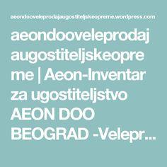aeondooveleprodajaugostiteljskeopreme | Aeon-Inventar za ugostiteljstvo AEON DOO BEOGRAD -Veleprodaja ugosteljske opreme i inventara Tel/Fax.: 011/2661-618 Mob.: 063/246-680 E-mail: aeon.mrdja@gmail.com www.aeon.co.rs