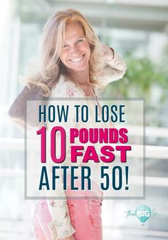 How to Lose 10 Pounds Fast After 50 - My Think Big Life