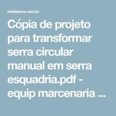 Cópia de projeto para transformar serra circular manual em serra esquadria.pdf - equip marcenaria - eseck1 - minhateca.com.br