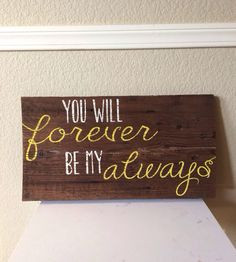 You Will Forever Be My Always Reclaimed Wood Sign by WTGDesigns, $40.00