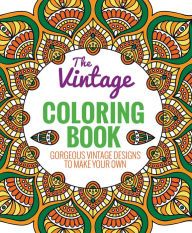The Paperback Of Vintage Coloring Book Gorgeous Designs To Make Your Own By Editors Thunder Bay Press At Barnes Noble