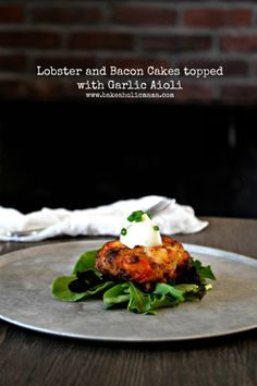 Lobster and Bacon Cakes topped with Garlic Aioli  Like a crab cake but better with lobster!