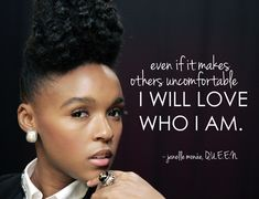 "Janelle Monae: Even if it makes others uncomfortable, I will love who I am. (From ""Q.U.E.E.N."")"