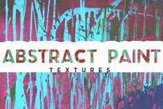 Abstract Paint Textures by c l a r a X Y on @creativemarket