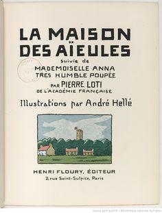 La maison des aïeules ; suivie de Mademoiselle Anna très humble poupée / par Pierre Loti,... ; illustrations par André Hellé ; [coloris de J. Saudé]   Gallica