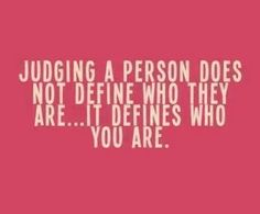 Don't Judge instead show compassion and  empathy!